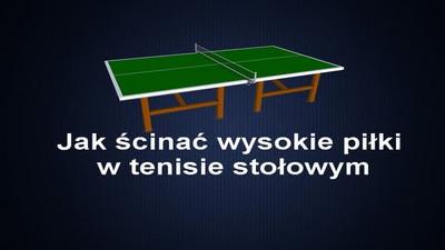 Jak ścinać wysokie piłki w tenisie stołowym