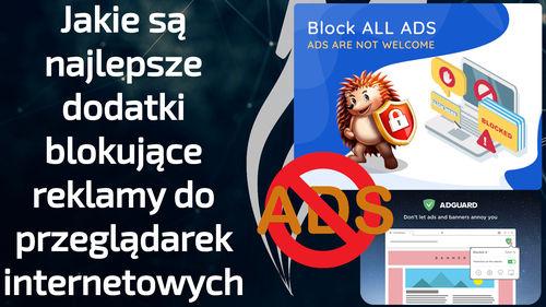 Jaki wybrać dodatek blokujący reklamy do przeglądarki – najlepsze