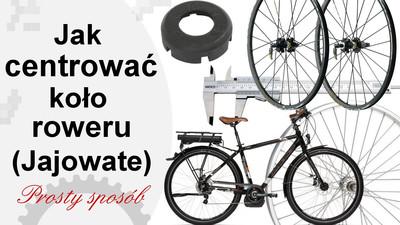 Jak centrować jajowate koło roweru