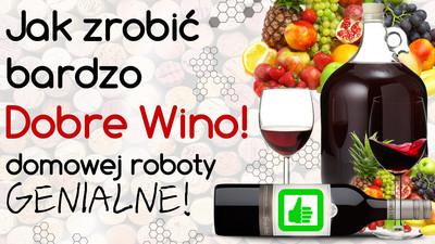 Przepis jak zrobić bardzo dobre wino – domowej roboty