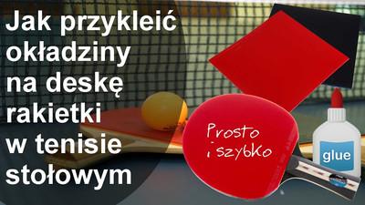 Jak przykleić okładziny na deskę rakietki w tenisie stołowym