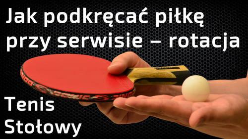 Jak podkręcać piłkę przy serwisie w tenisie stołowym – rotacja