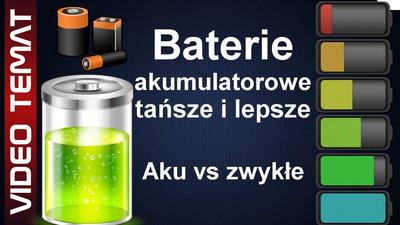 Jakie baterie wybrać – zwykłe czy akumulatory