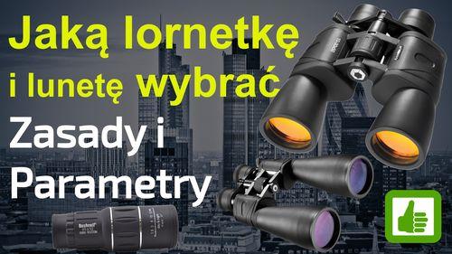 Jaką lornetkę i lunetę wybrać – najlepsze zasady i parametry