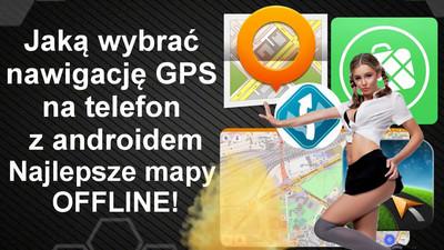 Jaką wybrać nawigację GPS na smartfona z androidem – najlepsze mapy offline