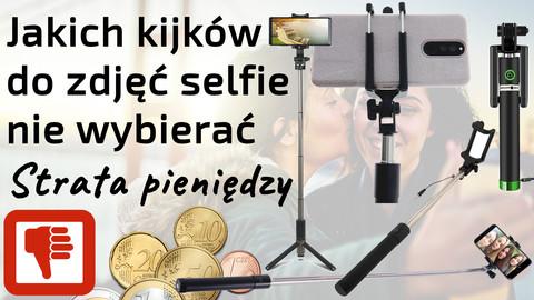 Jakich kijków i uchwytów do zdjęć selfie nie wybierać