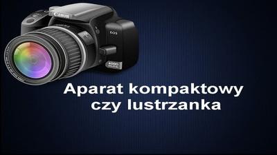 Co wybrać aparat kompaktowy czy lustrzankę