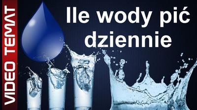 Uzupełnianie płynów w organizmie - Ile pić wody dziennie