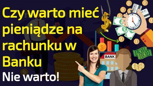 Czy warto mieć pieniądze na rachunku w banku – Nie warto!