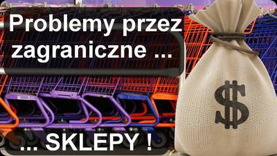 Problemy Polski przez zagraniczne sklepy