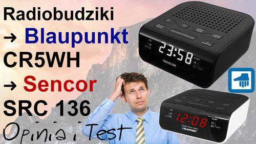 Radiobudzik Blaupunkt CR5WH i Sencor SRC 136 – Opinia i Test