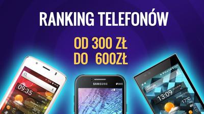 Jaki wybrać smartfon od 300 zł do 600 zł