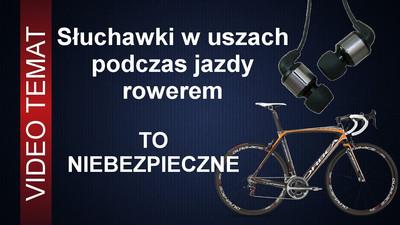 Słuchawki w uszach podczas jazdy rowerem - to niebezpieczne