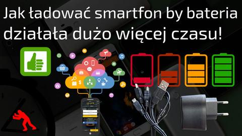 Jak ładować telefon - smartfon aby bateria sprawnie działała dłużej