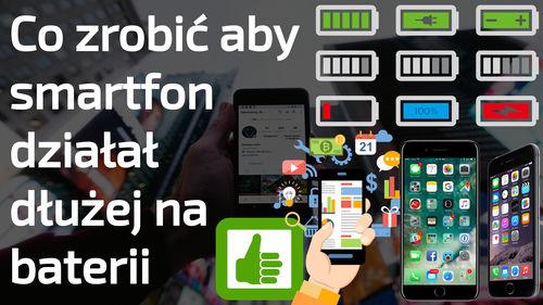 Co zrobić aby smartfon i tablet działał o wiele dłużej na baterii