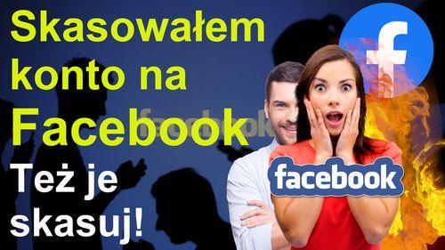 Skasowałem swoje konto na Facebook – też je skasuj
