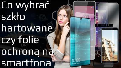 Co wybrać szkło hartowane czy folie ochroną do smartfona – różnice