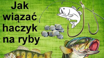 Jak wiązać haczyk na ryby