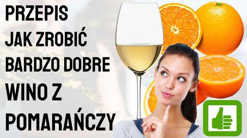 Przepis jak zrobić dobre wino z pomarańczy – wino pomarańczowe